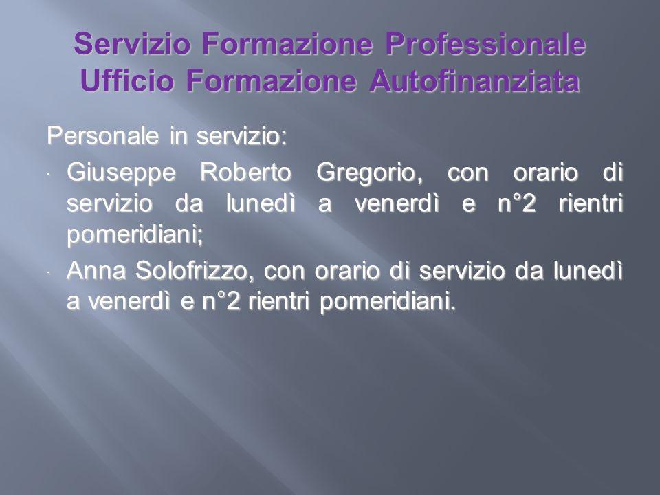 Servizio Formazione Professionale Ufficio Formazione Autofinanziata Personale in servizio: Giuseppe Roberto Gregorio, con orario di servizio da lunedì