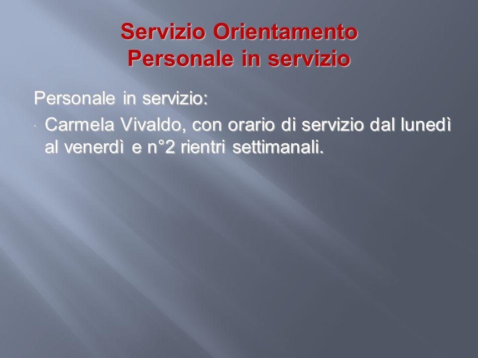 Servizio Orientamento Personale in servizio Personale in servizio: Carmela Vivaldo, con orario di servizio dal lunedì al venerdì e n°2 rientri settima