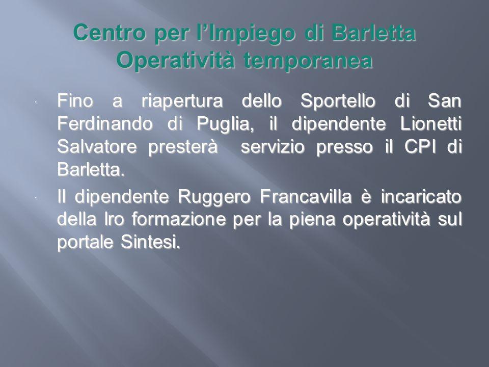Centro per lImpiego di Barletta Operatività temporanea Fino a riapertura dello Sportello di San Ferdinando di Puglia, il dipendente Lionetti Salvatore