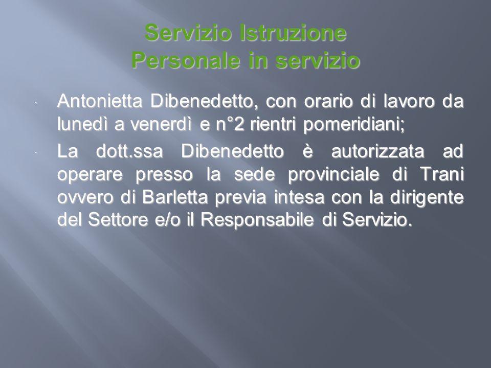 Servizio Istruzione Personale in servizio Antonietta Dibenedetto, con orario di lavoro da lunedì a venerdì e n°2 rientri pomeridiani; Antonietta Diben