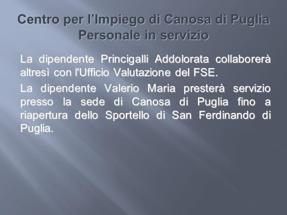 Centro per lImpiego di Canosa di Puglia Personale in servizio La dipendente Princigalli Addolorata collaborerà altresì con l'Ufficio Valutazione del F