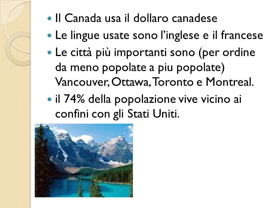 Il Canada usa il dollaro canadese Le lingue usate sono linglese e il francese Le città più importanti sono (per ordine da meno popolate a piu popolate