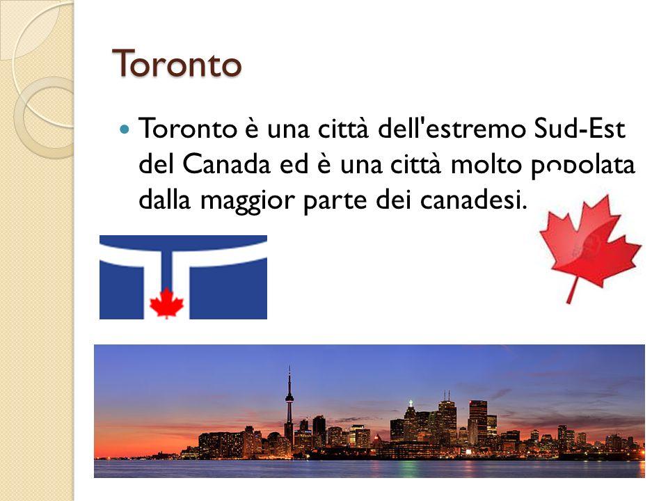 Toronto Toronto è una città dell'estremo Sud-Est del Canada ed è una città molto popolata dalla maggior parte dei canadesi.