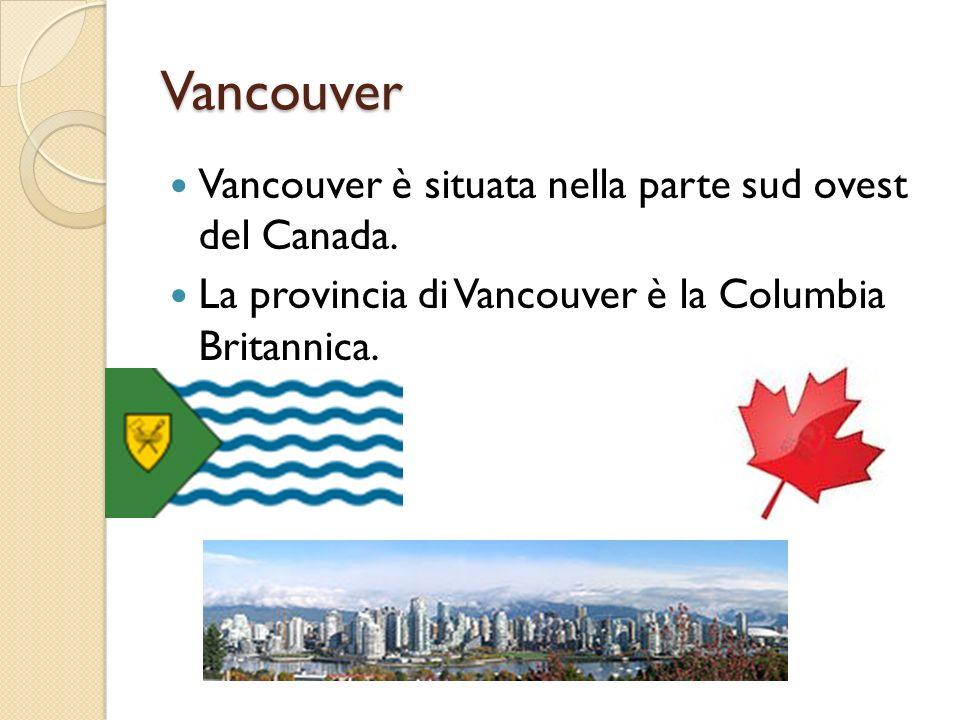 Vancouver Vancouver è situata nella parte sud ovest del Canada. La provincia di Vancouver è la Columbia Britannica.