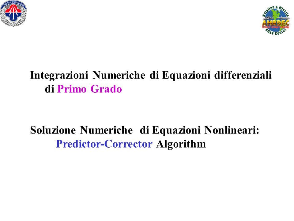 Integrazioni Numeriche di Equazioni differenziali di Primo Grado Soluzione Numeriche di Equazioni Nonlineari: Predictor-Corrector Algorithm