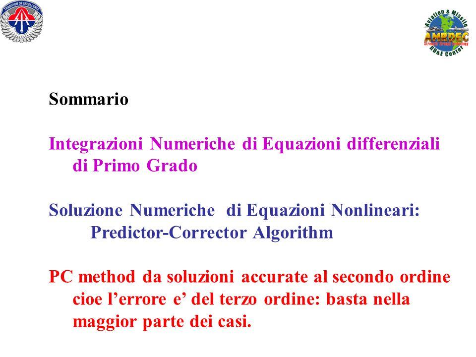 Sommario Integrazioni Numeriche di Equazioni differenziali di Primo Grado Soluzione Numeriche di Equazioni Nonlineari: Predictor-Corrector Algorithm PC method da soluzioni accurate al secondo ordine cioe lerrore e del terzo ordine: basta nella maggior parte dei casi.