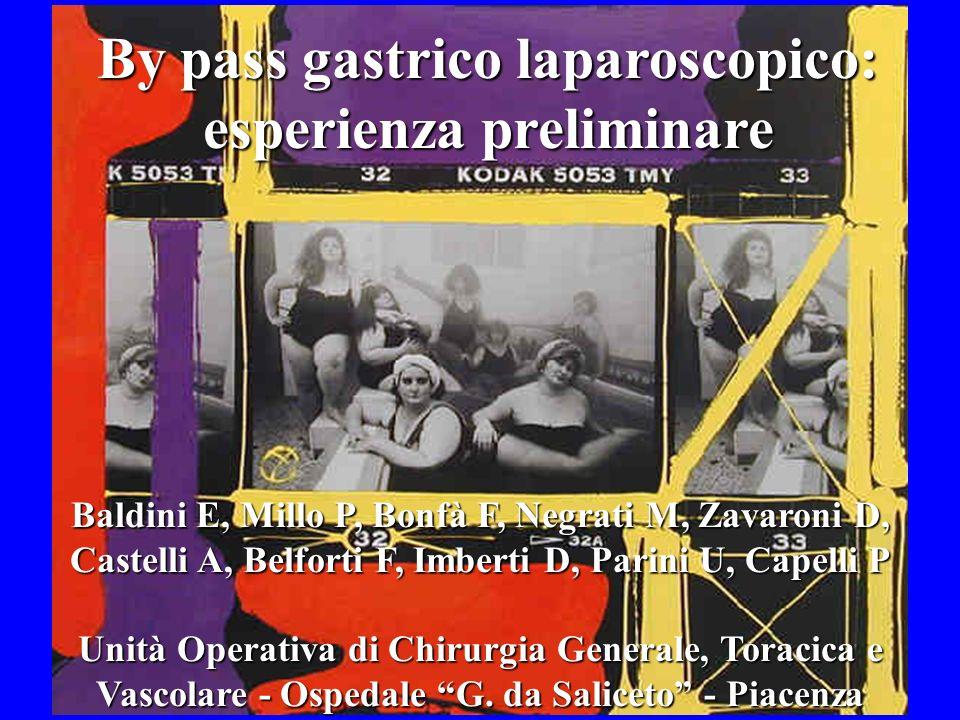 By pass gastrico laparoscopico: esperienza preliminare Baldini E, Millo P, Bonfà F, Negrati M, Zavaroni D, Castelli A, Belforti F, Imberti D, Parini U