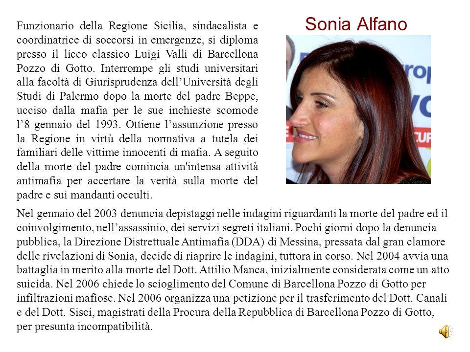 Sonia Alfano Funzionario della Regione Sicilia, sindacalista e coordinatrice di soccorsi in emergenze, si diploma presso il liceo classico Luigi Valli