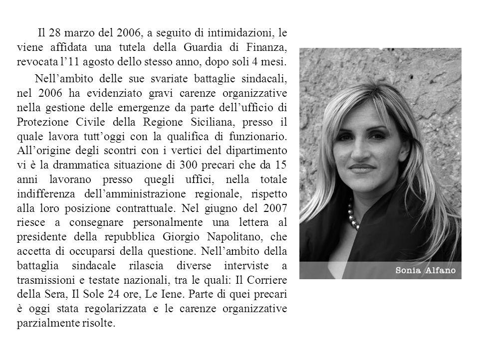 Il 28 marzo del 2006, a seguito di intimidazioni, le viene affidata una tutela della Guardia di Finanza, revocata l11 agosto dello stesso anno, dopo s