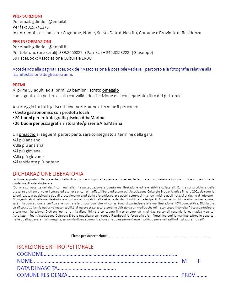 PRE-ISCRIZIONI Per email: gdindelli@email.it Per fax: 015.741275 In entrambi i casi indicare: Cognome, Nome, Sesso, Data di Nascita, Comune e Provinci