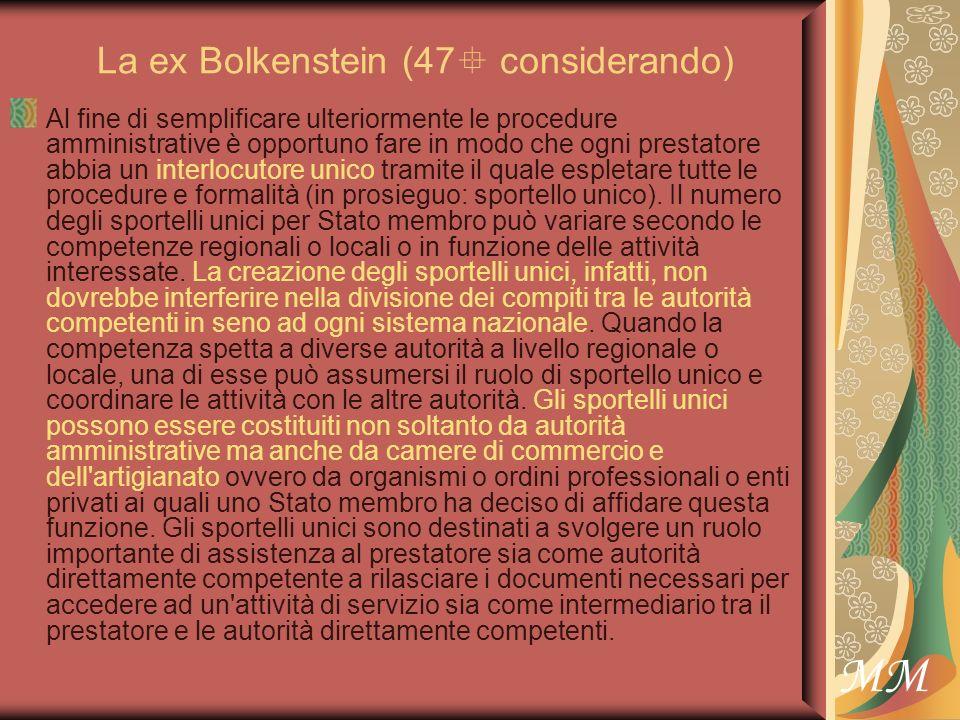 MM La ex Bolkenstein (47° considerando) Al fine di semplificare ulteriormente le procedure amministrative è opportuno fare in modo che ogni prestatore abbia un interlocutore unico tramite il quale espletare tutte le procedure e formalità (in prosieguo: sportello unico).