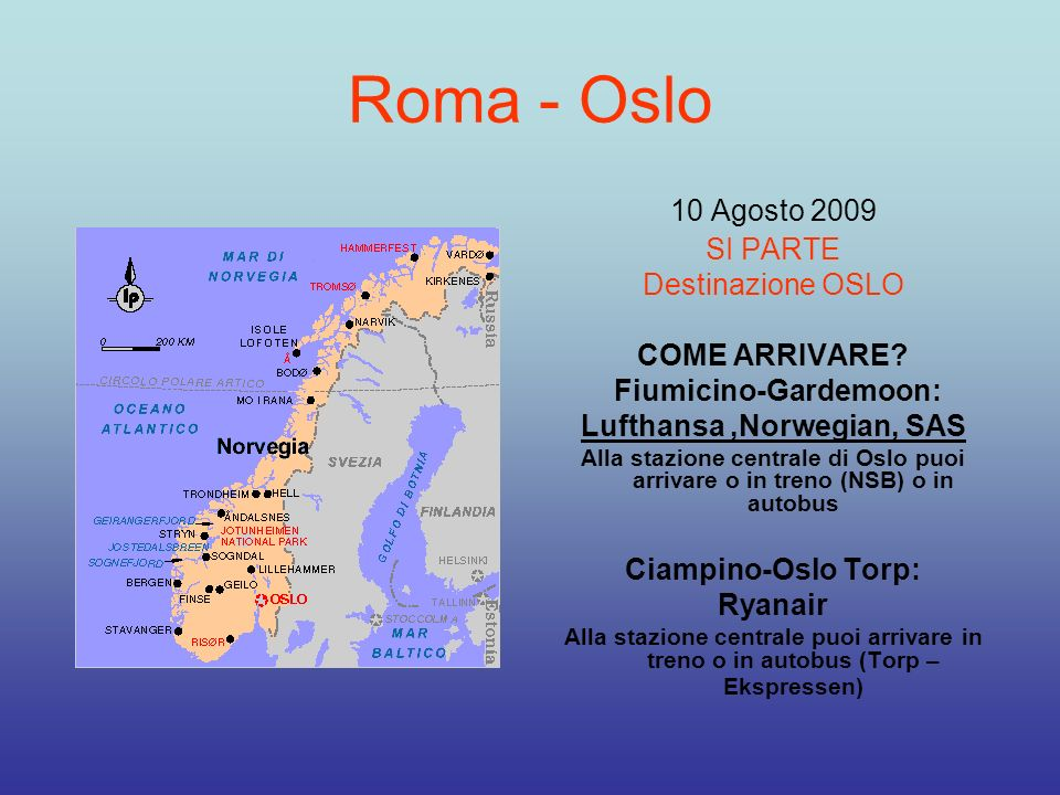 Roma - Oslo 10 Agosto 2009 SI PARTE Destinazione OSLO COME ARRIVARE? Fiumicino-Gardemoon: Lufthansa,Norwegian, SAS Alla stazione centrale di Oslo puoi