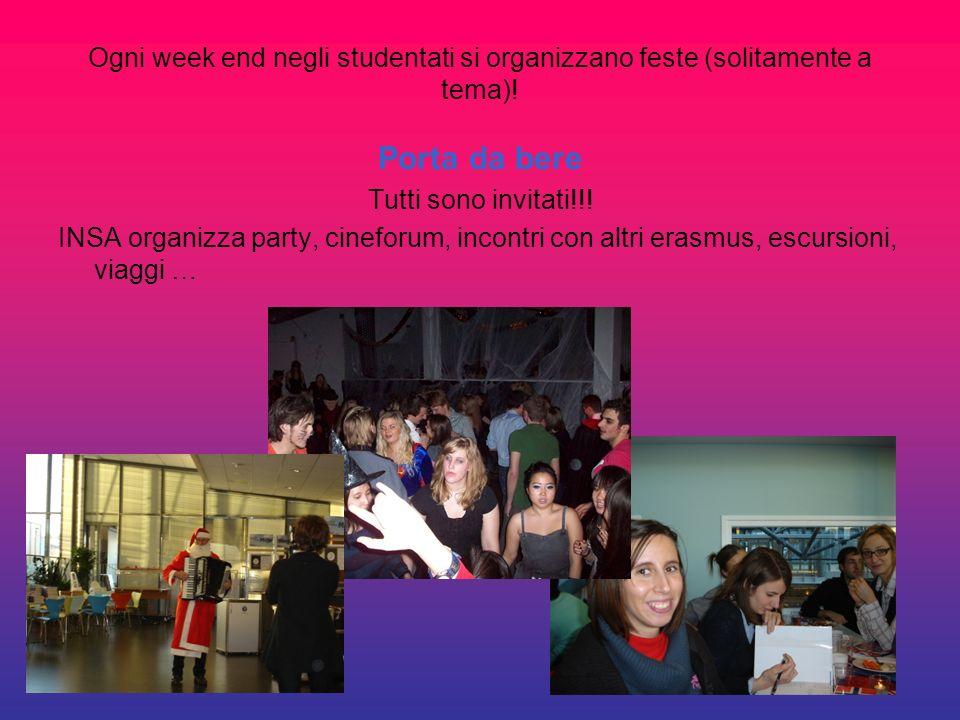 Ogni week end negli studentati si organizzano feste (solitamente a tema)! Porta da bere Tutti sono invitati!!! INSA organizza party, cineforum, incont