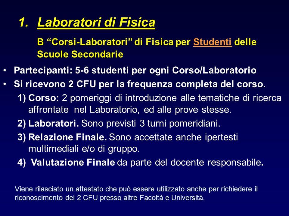 1.Laboratori di Fisica B Corsi-Laboratori di Fisica per Studenti delle Scuole Secondarie Partecipanti: 5-6 studenti per ogni Corso/Laboratorio Si rice