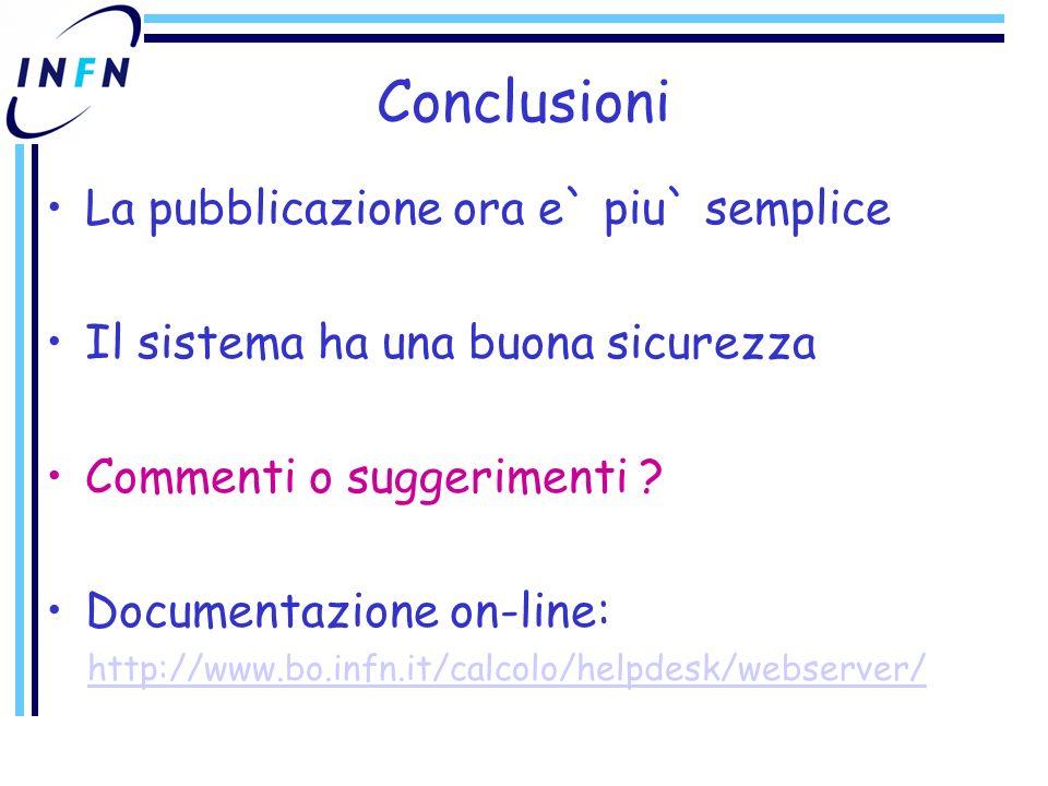 Conclusioni La pubblicazione ora e` piu` semplice Il sistema ha una buona sicurezza Commenti o suggerimenti .