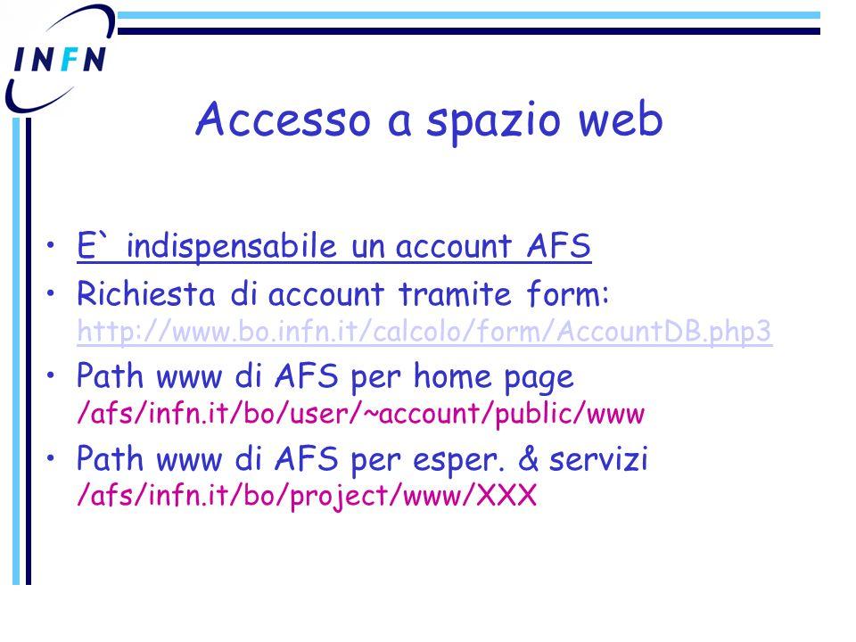 Accesso a spazio web E` indispensabile un account AFS Richiesta di account tramite form: http://www.bo.infn.it/calcolo/form/AccountDB.php3 http://www.bo.infn.it/calcolo/form/AccountDB.php3 Path www di AFS per home page /afs/infn.it/bo/user/~account/public/www Path www di AFS per esper.