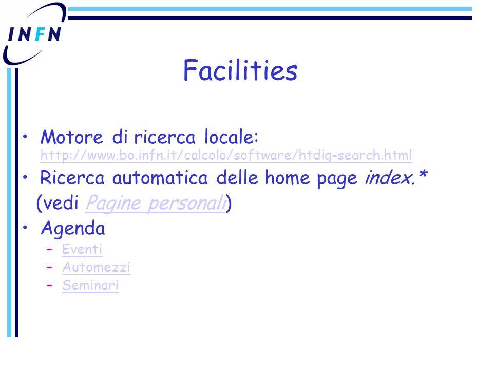 Facilities Motore di ricerca locale: http://www.bo.infn.it/calcolo/software/htdig-search.html http://www.bo.infn.it/calcolo/software/htdig-search.html Ricerca automatica delle home page index.* (vedi Pagine personali)Pagine personali Agenda –EventiEventi –AutomezziAutomezzi –SeminariSeminari