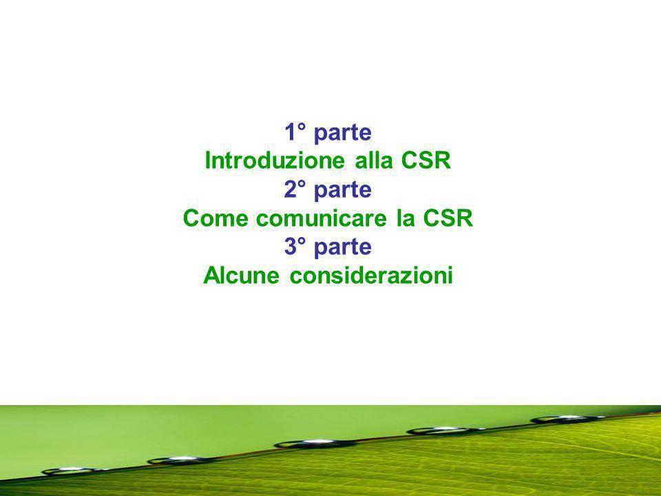 1° parte Introduzione alla CSR 2° parte Come comunicare la CSR 3° parte Alcune considerazioni