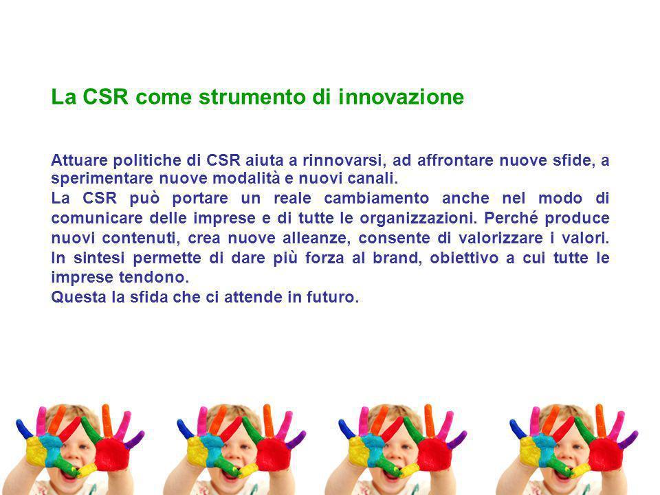 Attuare politiche di CSR aiuta a rinnovarsi, ad affrontare nuove sfide, a sperimentare nuove modalità e nuovi canali.