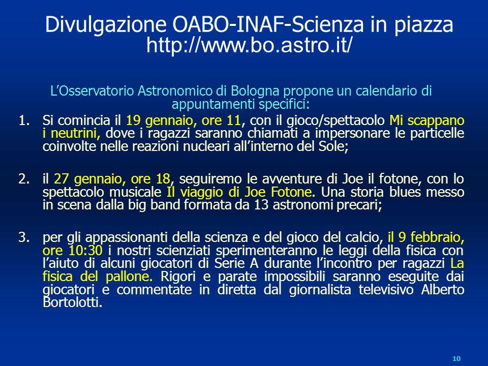 10 Divulgazione OABO-INAF-Scienza in piazza http://www.bo.astro.it/ LOsservatorio Astronomico di Bologna propone un calendario di appuntamenti specifi