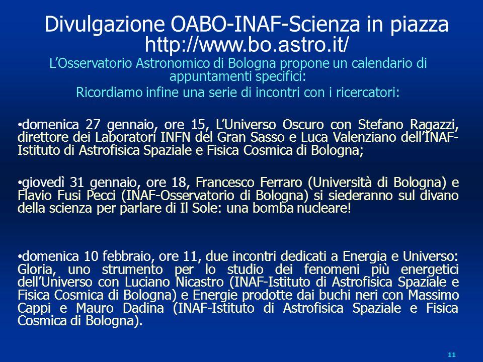 11 Divulgazione OABO-INAF-Scienza in piazza http://www.bo.astro.it/ LOsservatorio Astronomico di Bologna propone un calendario di appuntamenti specifi