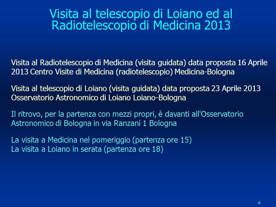 6 Visita al Radiotelescopio di Medicina (visita guidata) data proposta 16 Aprile 2013 Centro Visite di Medicina (radiotelescopio) Medicina-Bologna Vis
