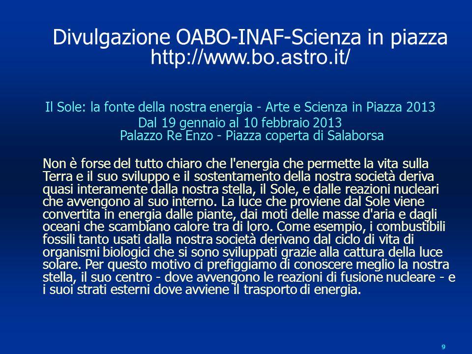 9 Il Sole: la fonte della nostra energia - Arte e Scienza in Piazza 2013 Dal 19 gennaio al 10 febbraio 2013 Palazzo Re Enzo - Piazza coperta di Salabo