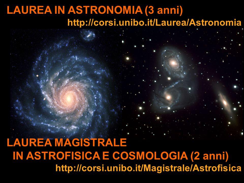 LAUREA IN ASTRONOMIA (3 anni) http://corsi.unibo.it/Laurea/Astronomia LAUREA MAGISTRALE IN ASTROFISICA E COSMOLOGIA (2 anni) http://corsi.unibo.it/Mag