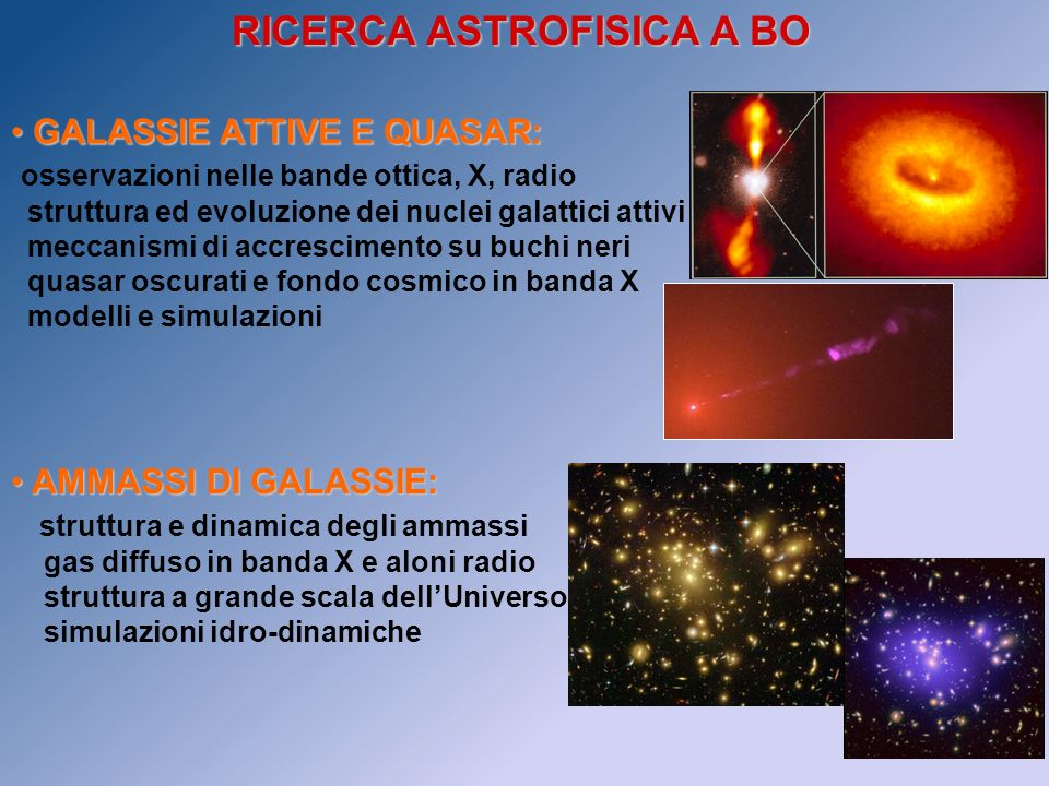 RICERCA ASTROFISICA A BO GALASSIE ATTIVE E QUASAR: GALASSIE ATTIVE E QUASAR: osservazioni nelle bande ottica, X, radio struttura ed evoluzione dei nuc