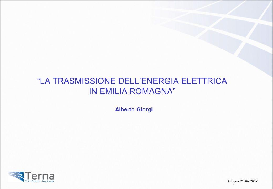 LA TRASMISSIONE DELLENERGIA ELETTRICA IN EMILIA ROMAGNA Bologna 21-06-2007 Alberto Giorgi
