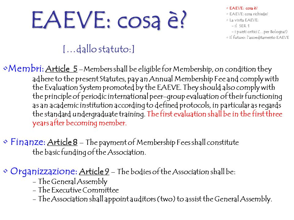 EAEVE: cosa è? […dallo statuto:] Article 5Membri: Article 5 –Members shall be eligible for Membership, on condition they adhere to the present Statute