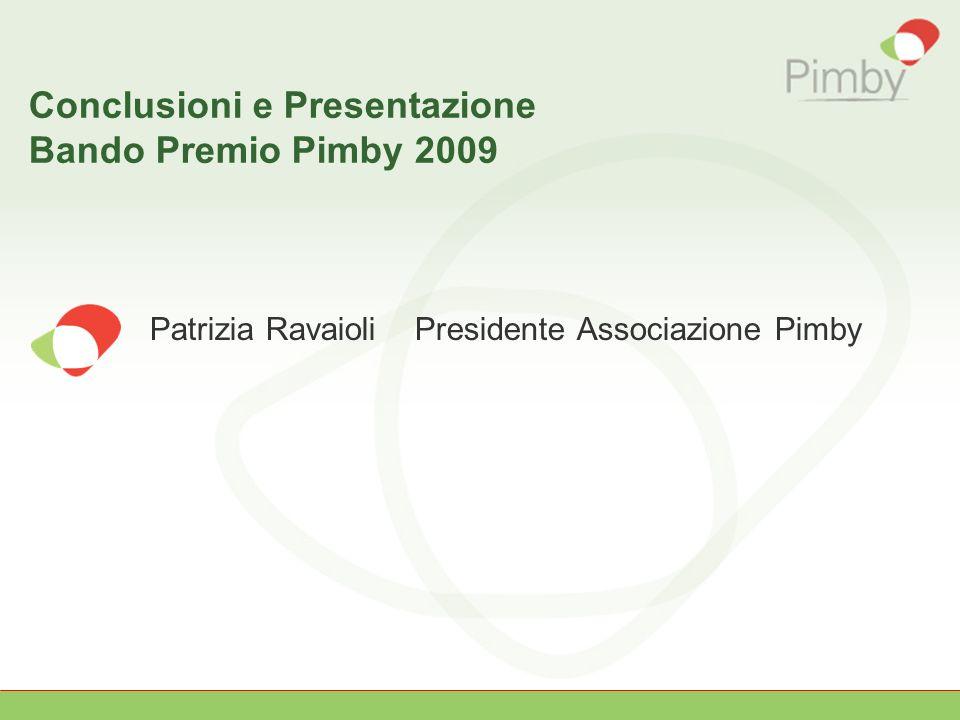 Conclusioni e Presentazione Bando Premio Pimby 2009 Patrizia Ravaioli Presidente Associazione Pimby