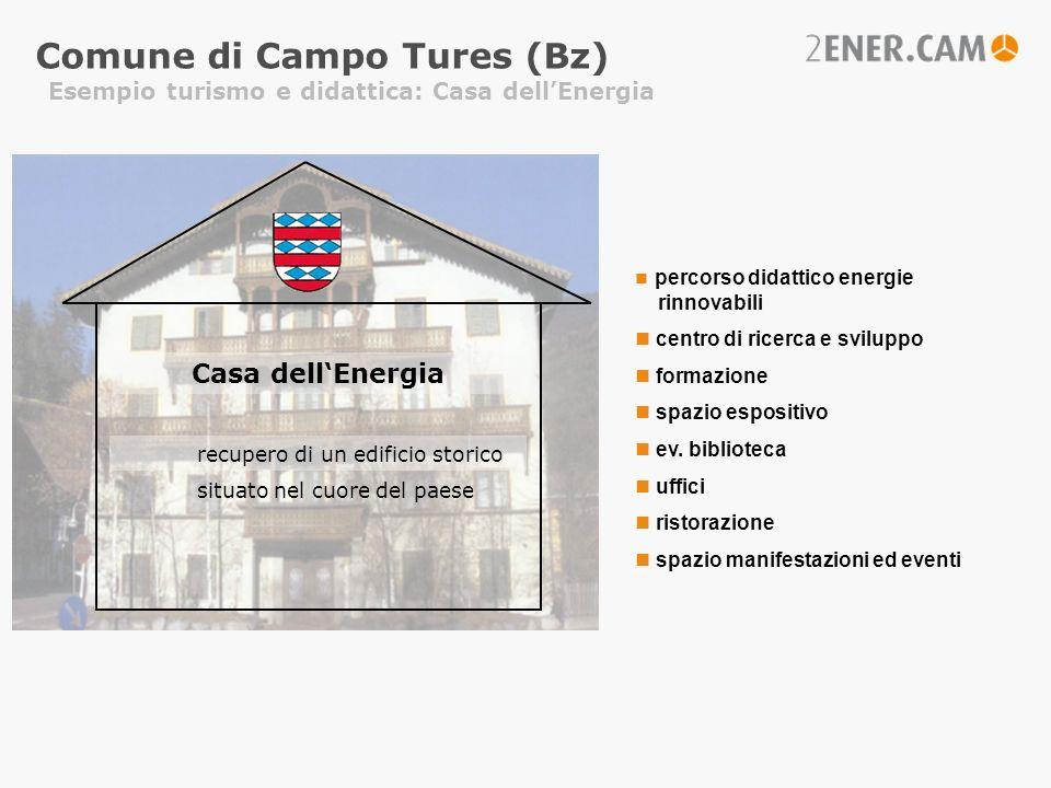 Comune di Campo Tures (Bz) Esempio turismo e didattica: Casa dellEnergia Casa dellEnergia percorso didattico energie rinnovabili centro di ricerca e s