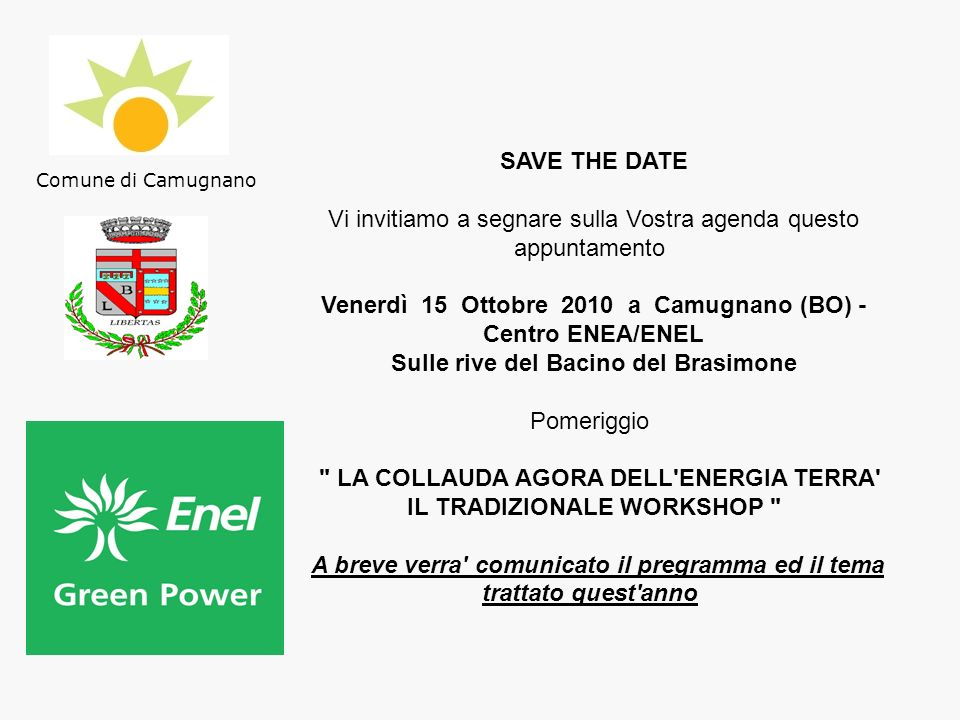 SAVE THE DATE Vi invitiamo a segnare sulla Vostra agenda questo appuntamento Venerdì 15 Ottobre 2010 a Camugnano (BO) - Centro ENEA/ENEL Sulle rive de
