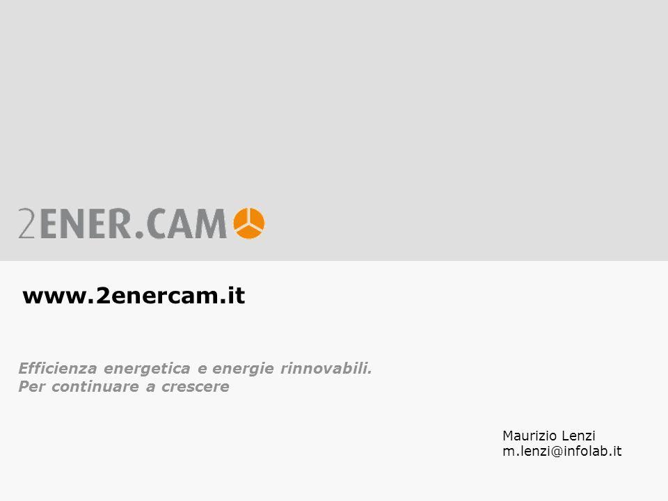 Agenda / Inhalt www.2enercam.it Efficienza energetica e energie rinnovabili. Per continuare a crescere Maurizio Lenzi m.lenzi@infolab.it