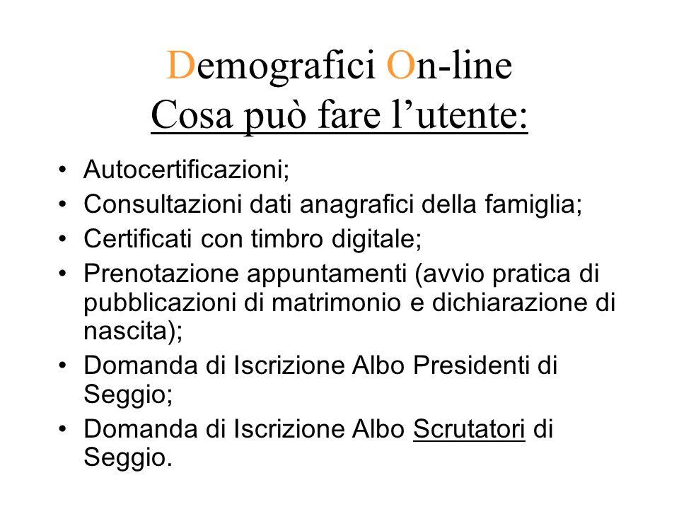 Demografici On-line Cosa può fare lutente: Autocertificazioni; Consultazioni dati anagrafici della famiglia; Certificati con timbro digitale; Prenotaz