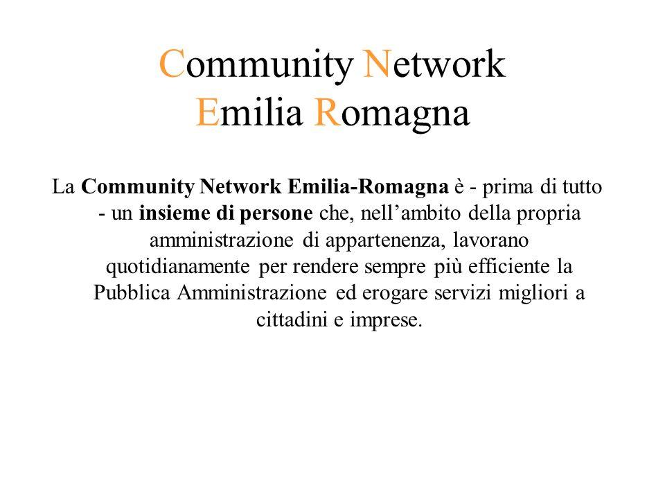 Community Network Emilia Romagna La Community Network Emilia-Romagna è - prima di tutto - un insieme di persone che, nellambito della propria amministrazione di appartenenza, lavorano quotidianamente per rendere sempre più efficiente la Pubblica Amministrazione ed erogare servizi migliori a cittadini e imprese.