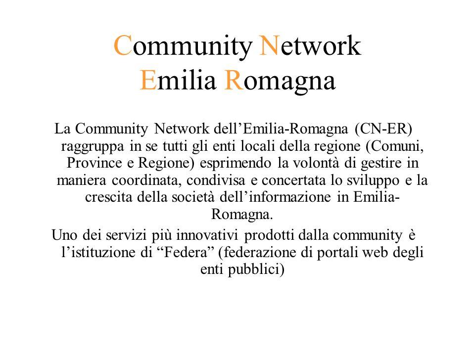 Community Network Emilia Romagna La Community Network dellEmilia-Romagna (CN-ER) raggruppa in se tutti gli enti locali della regione (Comuni, Province