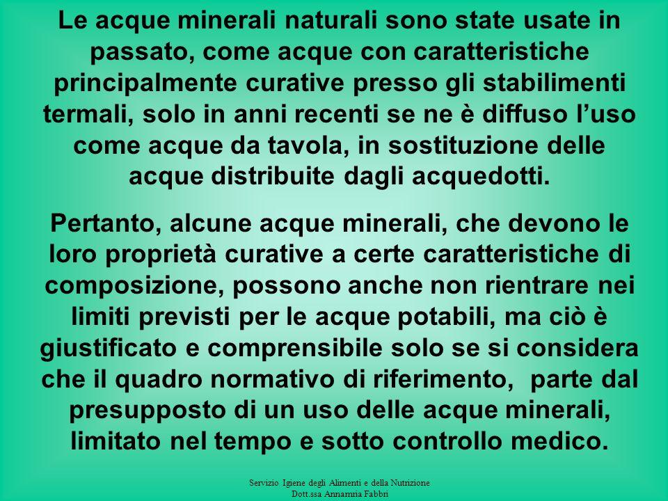 Servizio Igiene degli Alimenti e della Nutrizione Dott.ssa Annamria Fabbri La commercializzazione delle acque in bottiglia nacque allinizio del 900 ne