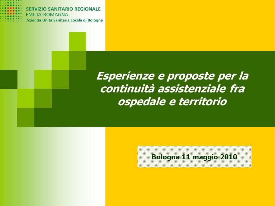 Esperienze e proposte per la continuità assistenziale fra ospedale e territorio Bologna 11 maggio 2010