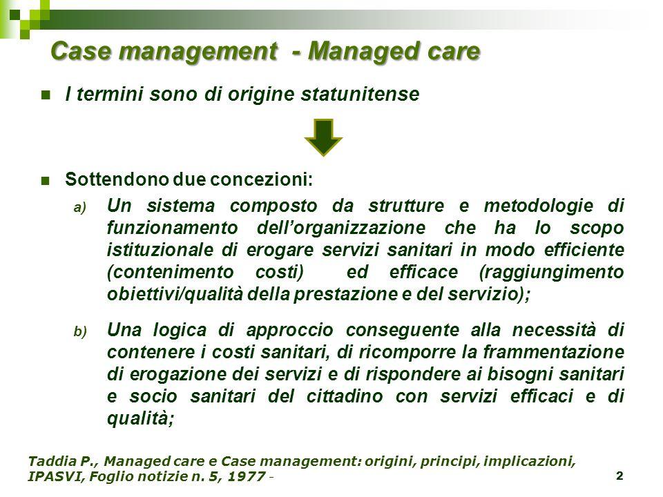 Case management - Managed care I termini sono di origine statunitense Sottendono due concezioni: a) Un sistema composto da strutture e metodologie di