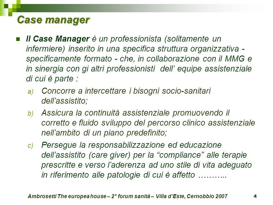 Case manager Il Case Manager è un professionista (solitamente un infermiere) inserito in una specifica struttura organizzativa - specificamente format