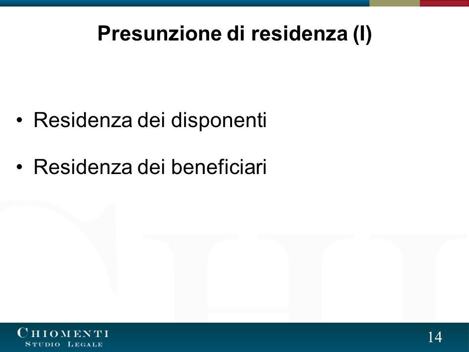14 Residenza dei disponenti Residenza dei beneficiari Presunzione di residenza (I)