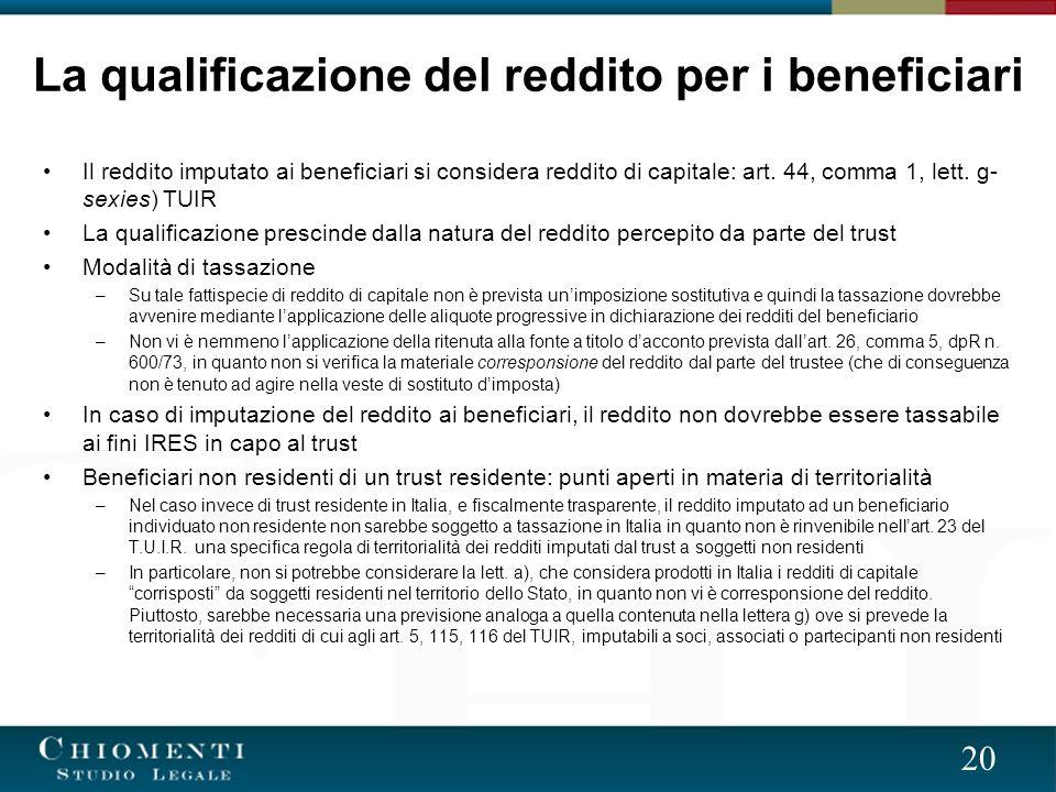 20 Il reddito imputato ai beneficiari si considera reddito di capitale: art.
