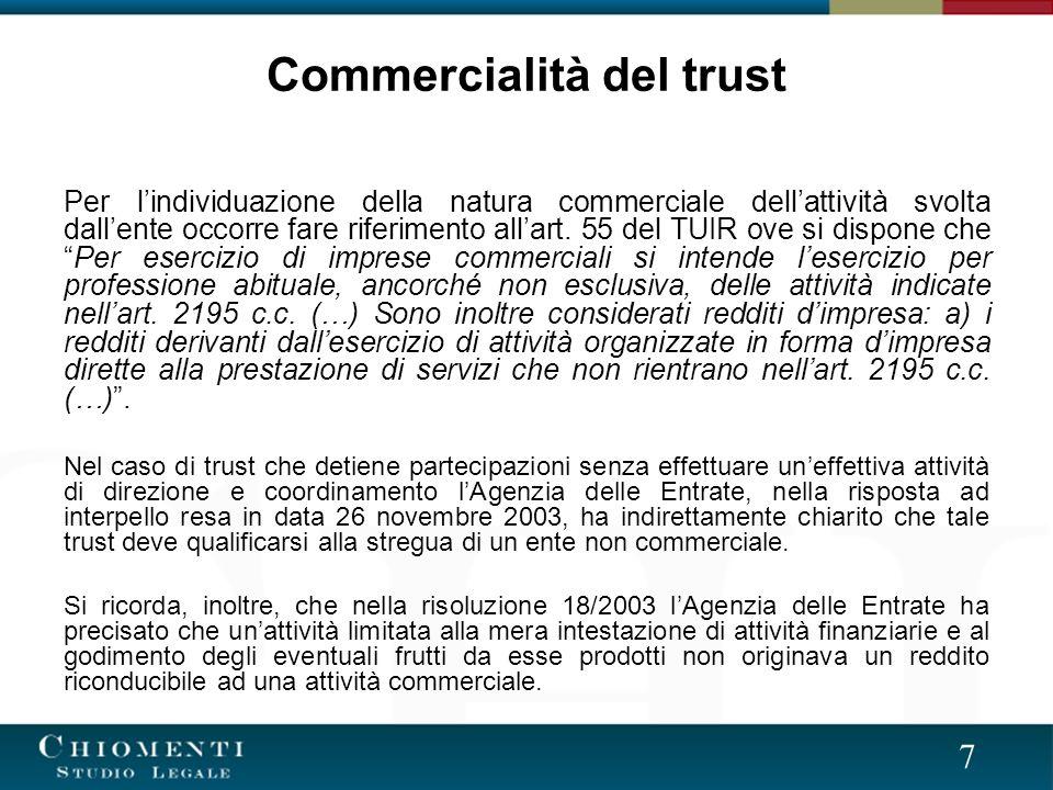 7 Commercialità del trust Per lindividuazione della natura commerciale dellattività svolta dallente occorre fare riferimento allart.