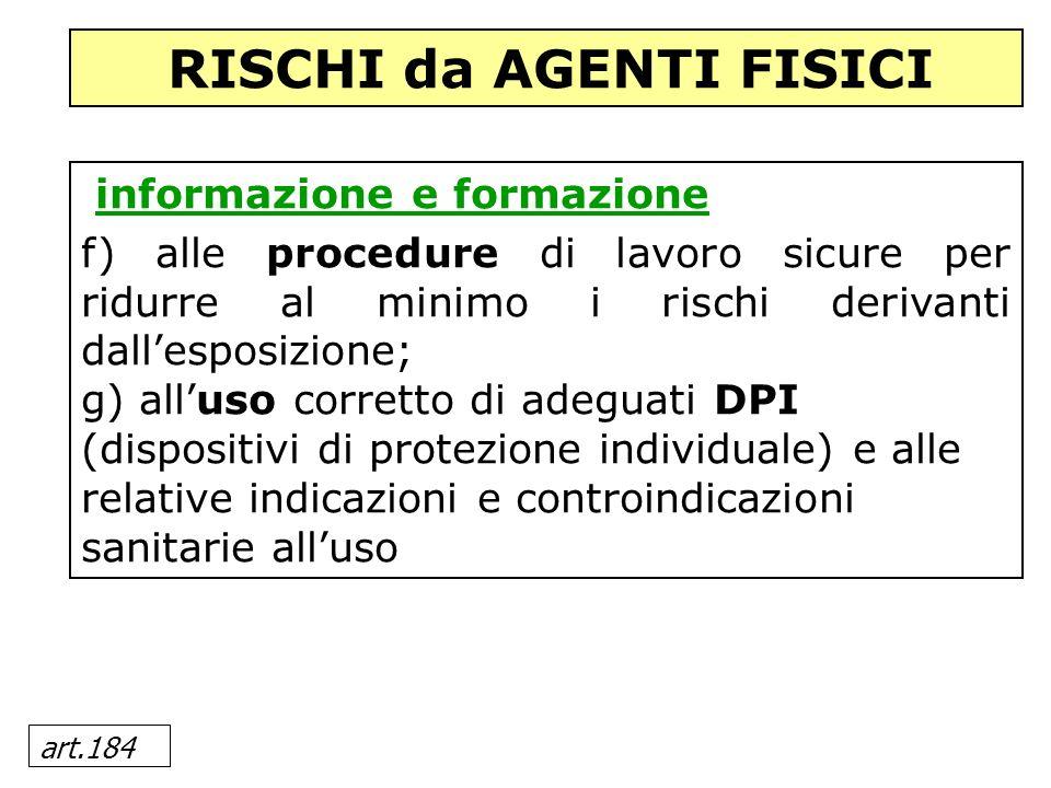 art.184 informazione e formazione f) alle procedure di lavoro sicure per ridurre al minimo i rischi derivanti dallesposizione; g) alluso corretto di a