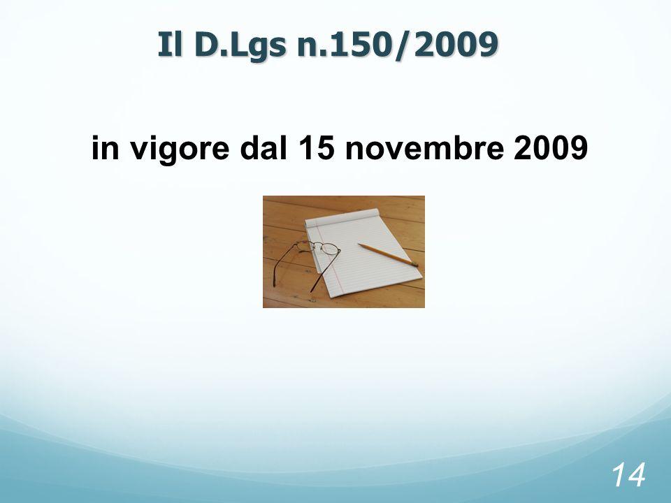 in vigore dal 15 novembre 2009 14 Il D.Lgs n.150/2009