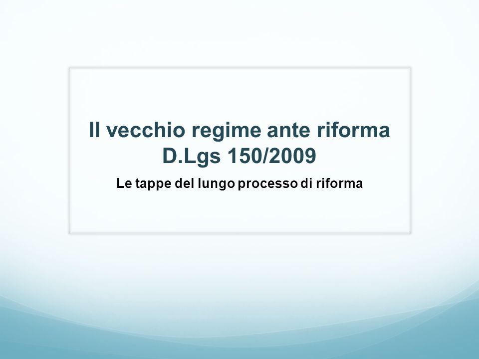 Il vecchio regime ante riforma D.Lgs 150/2009 Le tappe del lungo processo di riforma