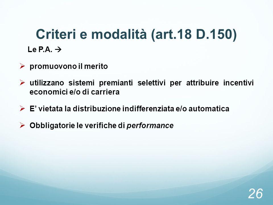 Criteri e modalità (art.18 D.150) Le P.A. promuovono il merito utilizzano sistemi premianti selettivi per attribuire incentivi economici e/o di carrie