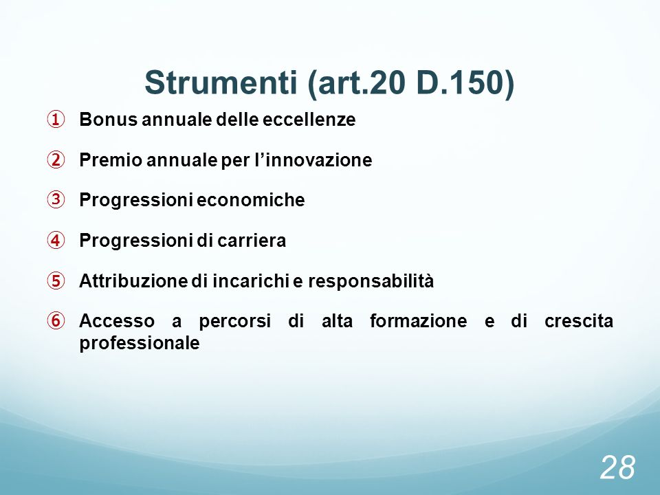 Strumenti (art.20 D.150) Bonus annuale delle eccellenze Premio annuale per linnovazione Progressioni economiche Progressioni di carriera Attribuzione